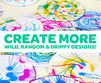 Create more wild, random, and drippy designs!